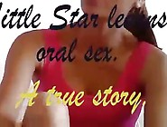 Little Star Learns Oral Sex.  A True Story.