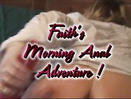 Faith's Morning Anal Adventure 6, 19Minutes