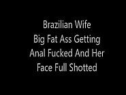 Brazilian Wife Big Fat Ass Getting Anal Fucked
