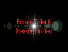 Broken Toilet 6 Breakfast In Bed Sd