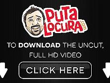 Puta Locura Horny Teen Latina Gets Torbe Fucked