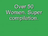 Porn Movies Over 50 Women Super Compilation