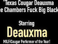 Texas Cougar Deauxma & Ashlee Chambers Fuck Big Black Cock!